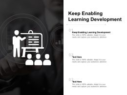Keep Enabling Learning Development Ppt Powerpoint Presentation Outline Information Cpb