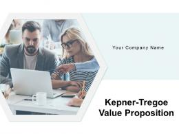 Kepner Tregoe Value Proposition Powerpoint Presentation Slides