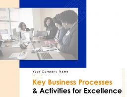 Key Business Processes And Activities For Excellence Powerpoint Presentation Slides