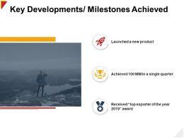 Key Developments Milestones Achieved Achieved Ppt Powerpoint Presentation Visual Aids