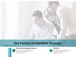 Key Factors Competitive Success Ppt Powerpoint Presentation Pictures Smartart Cpb
