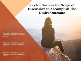 Key For Success For Scope Of Discussion To Accomplish The Desire Outcome