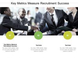 Key Metrics Measure Recruitment Success Ppt Powerpoint Presentation Show Summary Cpb