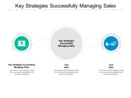 Key Strategies Successfully Managing Sales Ppt Powerpoint Presentation Layouts Format Cpb