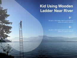 Kid Using Wooden Ladder Near River