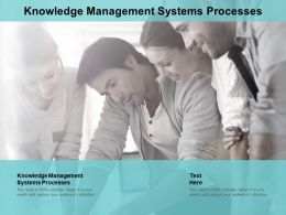 Knowledge Management Systems Processes Ppt Powerpoint Presentation Slides Shapes Cpb