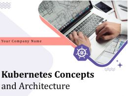 Kubernetes Concepts And Architecture Powerpoint Presentation Slides
