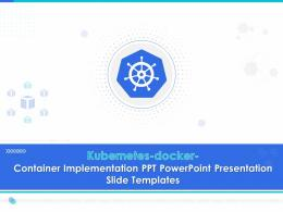 Kubernetes Docker Container Implementation Ppt Powerpoint Presentation Slide Templates
