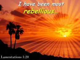 Lamentations 1 20 I Have Been Most Rebellious Powerpoint Church Sermon