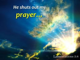 Lamentations 3 8 He Shuts Out My Prayer Powerpoint Church Sermon