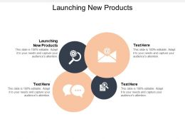 Launching New Products Ppt Powerpoint Presentation Gallery Ideas Cpb