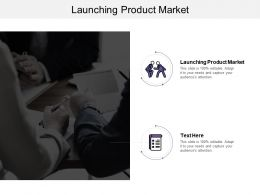Launching Product Market Ppt Powerpoint Presentation Ideas Styles Cpb