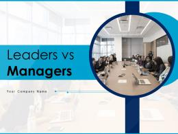 Leaders Vs Managers Powerpoint Presentation Slides