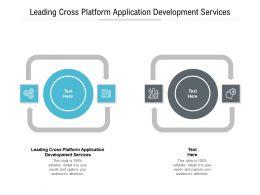 Leading Cross Platform Application Development Services Ppt Powerpoint Presentation Gallery Portfolio Cpb