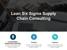Lean Six Sigma Supply Chain Consulting Ppt Powerpoint Presentation Model Information Cpb