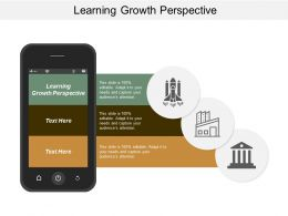 Learning Growth Perspective Ppt Powerpoint Presentation Infographic Template Structure Cpb