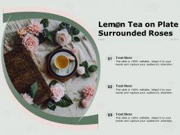 Lemon Tea On Plate Surrounded Roses