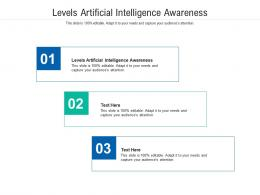 Levels Artificial Intelligence Awareness Ppt Powerpoint Presentation Summary Good Cpb