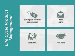 Life Cycle Product Management Ppt Powerpoint Presentation Infographic Template Images Cpb