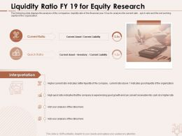 Liquidity Ratio FY 19 For Equity Research Cash Receivable Ppt Powerpoint Presentation Show Design Templates