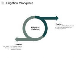 Litigation Workplace Ppt Powerpoint Presentation Portfolio Good Cpb