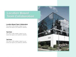 Location Based Team Collaboration Ppt Powerpoint Presentation Portfolio Microsoft Cpb