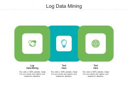 Log Data Mining Ppt Powerpoint Presentation Pictures Templates Cpb