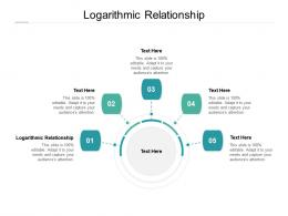 Logarithmic Relationship Ppt Powerpoint Presentation Layout Cpb