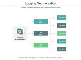 Logging Segmentation Ppt Powerpoint Presentation Icon Examples Cpb