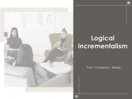 Logical Incrementalism Powerpoint Presentation Slides