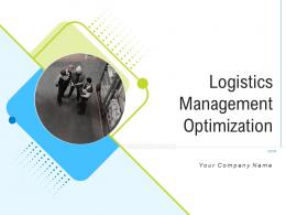 Logistics Management Optimization Powerpoint Presentation Slides