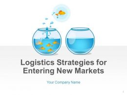 Logistics Strategies For Entering New Markets PowerPoint Presentation With Slides