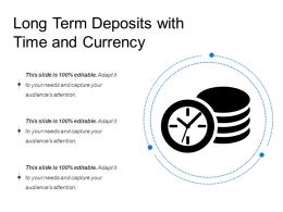 Long Term Deposits With Time And Currency