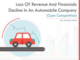 Loss Of Revenue And Financials Decline In An Automobile Company Case Competition Complete Deck