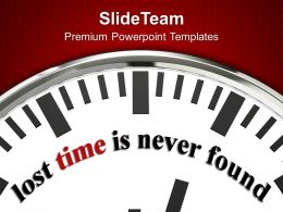 Lost Time Is Never Found Business Powerpoint Templates Ppt Themes And Graphics 0113