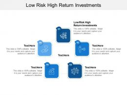 Low Risk High Return Investments Ppt Powerpoint Presentation Show Cpb