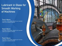 Lubricant In Glass For Smooth Working Of Machines