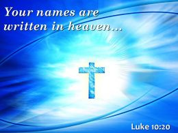 Luke 10 20 Your names are written in heaven PowerPoint Church Sermon