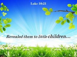 Luke 10 21 Revealed Them To Little Children Powerpoint Church Sermon
