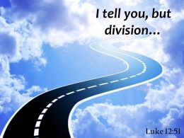 Luke 12 51 I Tell You But Division Powerpoint Church Sermon