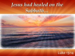 Luke 13 14 Jesus Had Healed On The Sabbath Powerpoint Church Sermon