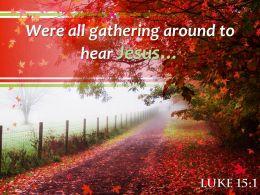 Luke 15 1 Were all gathering around PowerPoint Church Sermon
