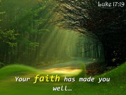 Luke 17 9 Your Faith Has Made You Well Powerpoint Church Sermon