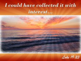 Luke 19 23 I Could Have Collected It With Interest Powerpoint Church Sermon