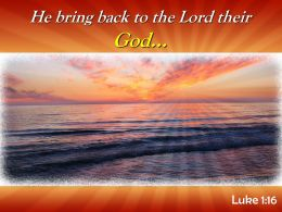 Luke 1 16 He Bring Back To The Lord Powerpoint Church Sermon