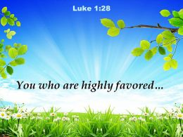 Luke 1 28 You Who Are Highly Favored Powerpoint Church Sermon
