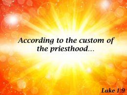 Luke 1 9 The Custom Of The Priesthood Powerpoint Church Sermon
