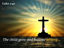Luke 2 40 The Child Grew And Became PowerPoint Church Sermon