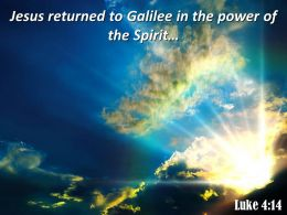 Luke 4 14 Jesus Returned To Galilee Powerpoint Church Sermon