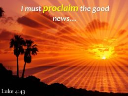 Luke 4 43 I must proclaim the good news PowerPoint Church Sermon